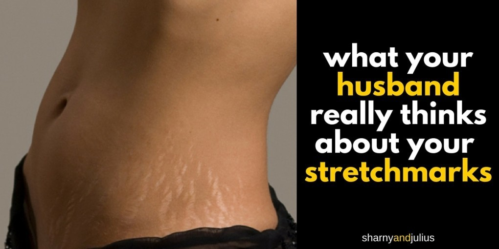 what your husband really thinks about your stretchmarks